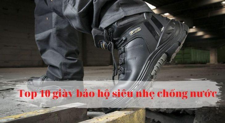 Top 10 giày bảo hộ siêu nhẹ chống thấm nước